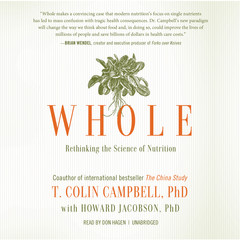 Whole: Rethinking the Science of Nutrition Audiobook, by T. Colin Campbell