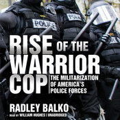 Rise of the Warrior Cop: The Militarization of America's Police Forces, by Radley Balko
