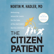 The Citizen Patient: Reforming Health Care for the Sake of the Patient, Not the System, by Nortin M. Hadler