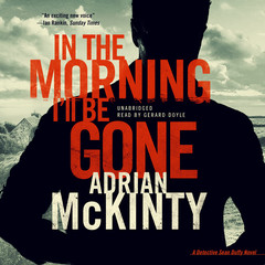 In the Morning I'll Be Gone: A Detective Sean Duffy Novel Audiobook, by Adrian McKinty