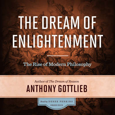 The Dream of Enlightenment:  The Rise of Modern Philosophy Audiobook, by