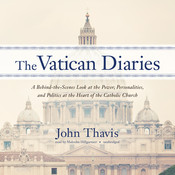 The Vatican Diaries: A Behind-the-Scenes Look at the Power, Personalities, and Politics at the Heart of the Catholic Church Audiobook, by John Thavis