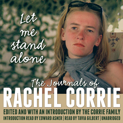 Let Me Stand Alone: The Journals of Rachel Corrie Audiobook, by Rachel Corrie