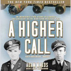 A Higher Call: An Incredible True Story of Combat and Chivalry in the War-Torn Skies of World War II Audiobook, by Adam Makos