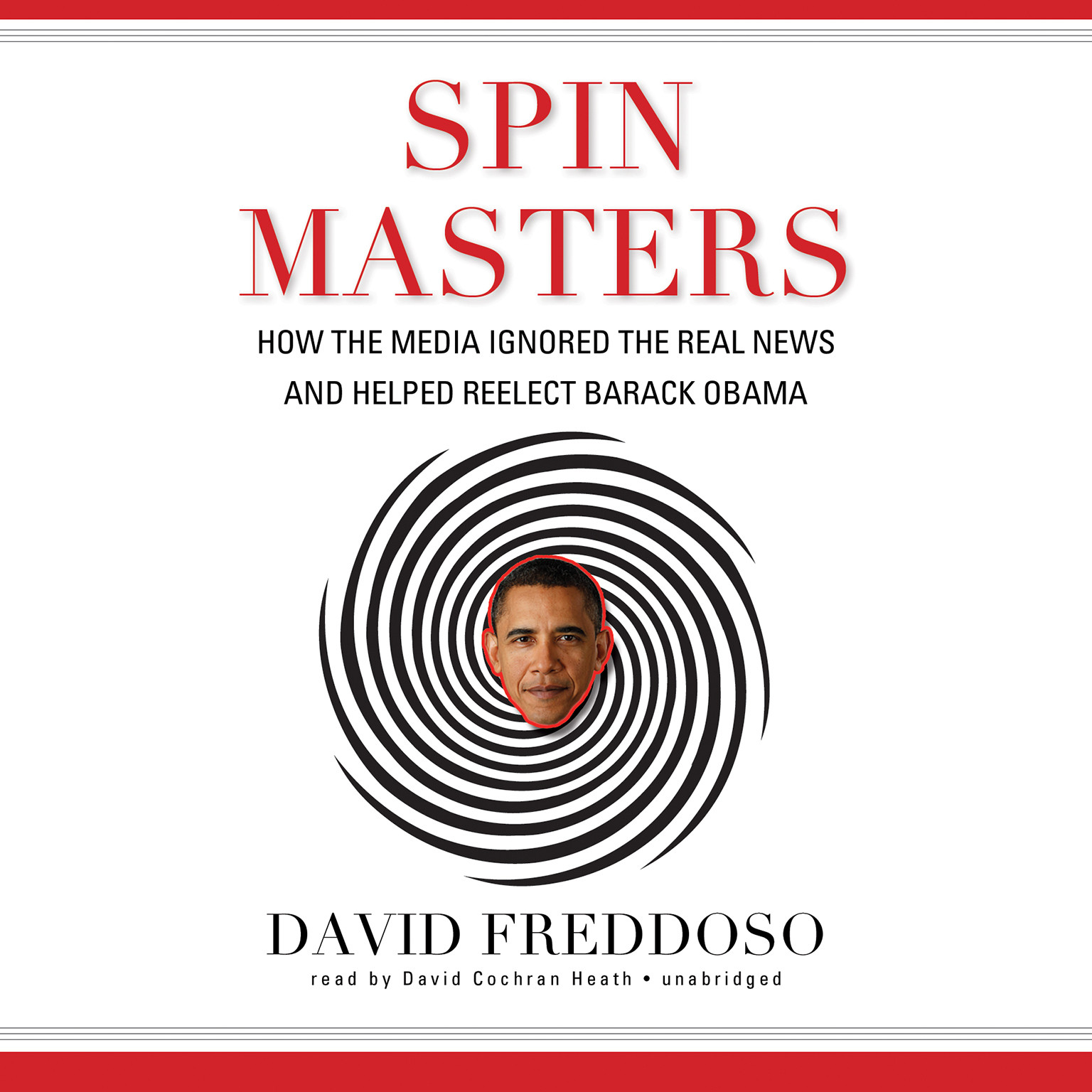Printable Spin Masters: How the Media Ignored the Real News and Helped Reelect Barack Obama Audiobook Cover Art