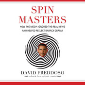 Spin Masters: How the Media Ignored the Real News and Helped Reelect Barack Obama Audiobook, by David Freddoso