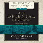 Our Oriental Heritage: A History of Civilization in Egypt and the Near East to the Death of Alexander, and in India, China, and Japan from the Beginning to Our Own Day, with, by Will Durant