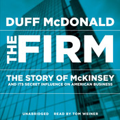 The Firm: The Story of McKinsey and Its Secret Influence on American Business Audiobook, by Duff McDonald