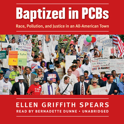 Baptized in PCBs: Race, Pollution, and Justice in an All-American Town Audiobook, by Ellen Griffith Spears