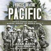 Voices of the Pacific: Untold Stories from the Marine Heroes of World War II, by Adam Makos