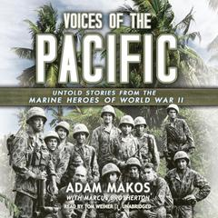 Voices of the Pacific: Untold Stories from the Marine Heroes of World War II Audiobook, by Adam Makos