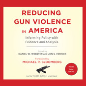 Reducing Gun Violence in America: Informing Policy with Evidence and Analysis, by Daniel W. Webster