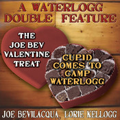 A Waterlogg Double Feature: The Joe Bev Valentine Treat & The Comedy-O-Rama Hour Valentine Special: Cupid Comes to Camp Waterlogg, by Joe Bevilacqua, Lorie Kellogg