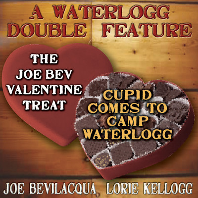 A Waterlogg Double Feature: The Joe Bev Valentine Treat & The Comedy-O-Rama Hour Valentine Special: Cupid Comes to Camp Waterlogg Audiobook, by Joe Bevilacqua