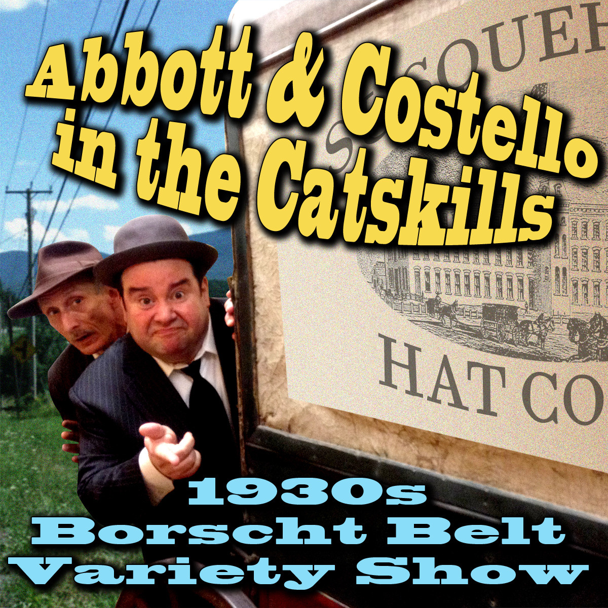 Printable Abbott & Costello in the Catskills: An Authentic Recreation of a 1930s Borscht Belt Variety Show, Recorded before a Live Audience in the Catskills Audiobook Cover Art