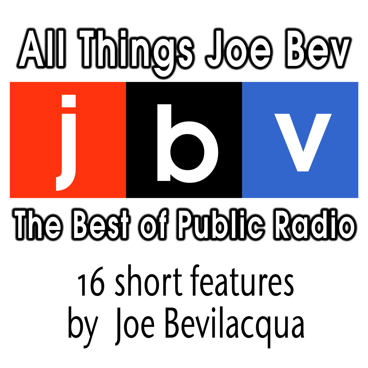 Printable All Things Joe Bev: The Best of Public Radio Audiobook Cover Art