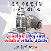 From Moonshine to Armadillos: The Birth of the Austin Music Scene, by Joe Bevilacqua