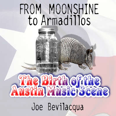 From Moonshine to Armadillos: The Birth of the Austin Music Scene Audiobook, by Joe Bevilacqua