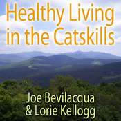 Healthy Living in the Catskills, by Joe Bevilacqua