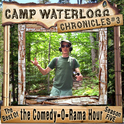The Camp Waterlogg Chronicles 3: The Best of the Comedy-O-Rama Hour Season 5 Audiobook, by Joe Bevilacqua
