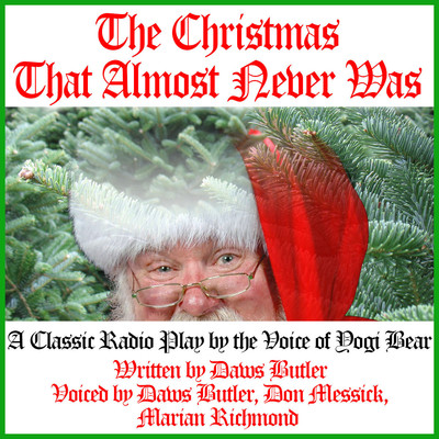 The Christmas That Almost Never Was: A Classic Radio Play by the Voice of Yogi Bear Audiobook, by Charles Dawson Butler