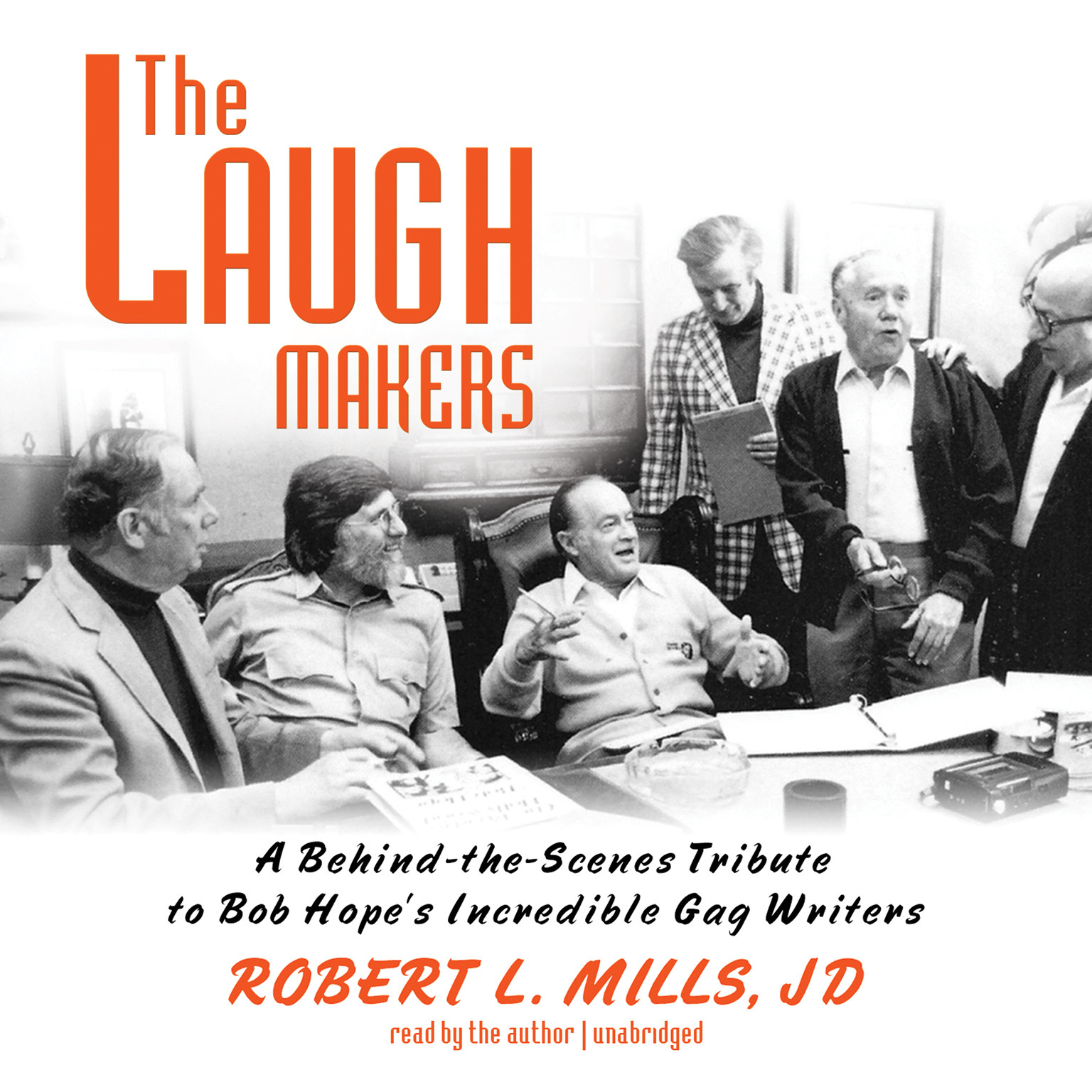 Printable The Laugh Makers: A Behind-the-Scenes Tribute to Bob Hope's Incredible Gag Writers Audiobook Cover Art