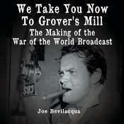 We Take You Now to Grover's Mill: The Making of the War of the Worlds Broadcast Audiobook, by Joe Bevilacqua