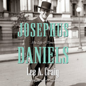 Josephus Daniels: His Life and Times Audiobook, by Lee Craig