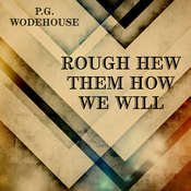 Rough-Hew Them How We Will Audiobook, by P. G. Wodehouse