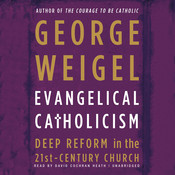 Evangelical Catholicism: DeepReform in the 21st-Century Church Audiobook, by George Weigel