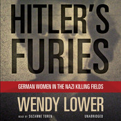Hitler's Furies: German Women in the Nazi Killing Fields, by Wendy Lower