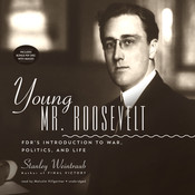 Young Mr. Roosevelt: FDR's Introduction to War, Politics, and Life Audiobook, by Stanley Weintraub
