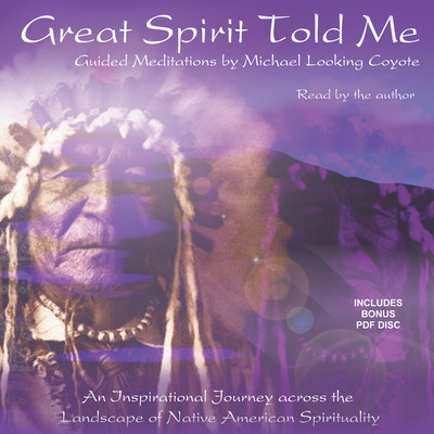 Great Spirit Told Me Audiobook, by Michael Looking Coyote