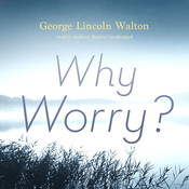 Why Worry? Audiobook, by George Lincoln Walton