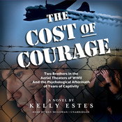 The Cost of Courage: Two Brothers in the Aerial Theaters of WWII and the Psychological Aftermath of Years of Captivity, by Kelly Estes
