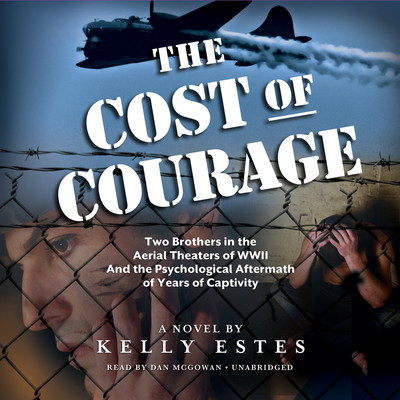 The Cost of Courage: Two Brothers in the Aerial Theaters of WWII and the Psychological Aftermath of Years of Captivity Audiobook, by Kelly Estes