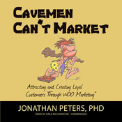 Cavemen Can't Market: Attracting, Conversing, and Creating Loyal Customers with WOO Marketing Audiobook, by Jonathan Peters