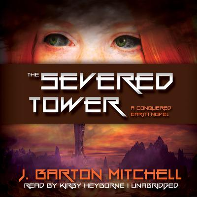 The Severed Tower Audiobook, by J. Barton Mitchell
