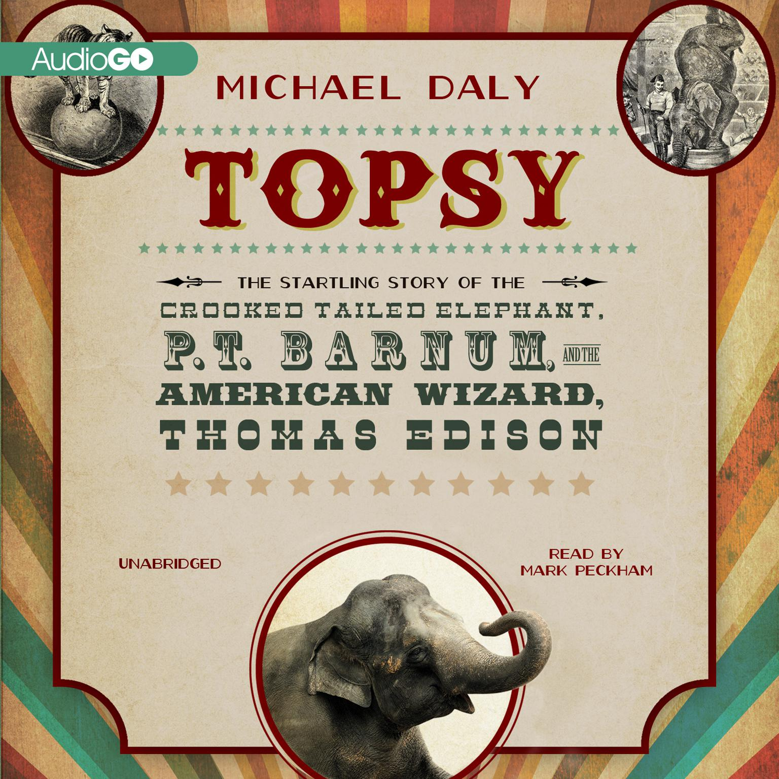 Printable Topsy: The Startling Story of the Crooked-Tailed Elephant, P. T. Barnum, and the American Wizard, Thomas Edison Audiobook Cover Art