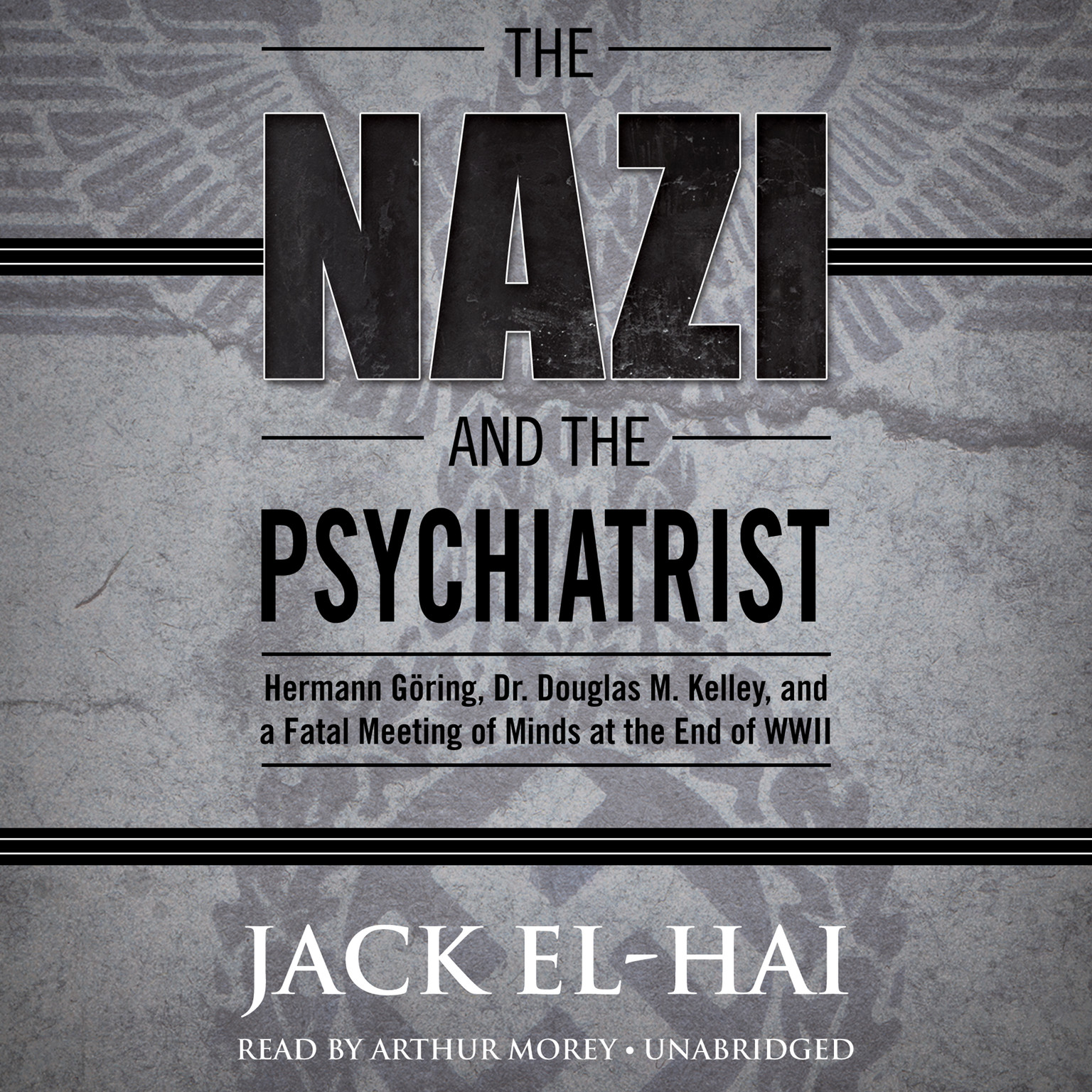Printable The Nazi and the Psychiatrist: Hermann Göring, Dr. Douglas M. Kelley, and a Fatal Meeting of Minds at the End of WWII Audiobook Cover Art