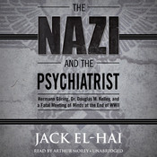 The Nazi and the Psychiatrist: Hermann Göring, Dr. Douglas M. Kelley, and a Fatal Meeting of Minds at the End of WWII Audiobook, by Jack El-Hai