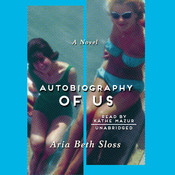 Autobiography of Us: A Novel, by Aria Beth Sloss