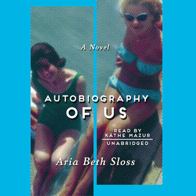 Autobiography of Us: A Novel Audiobook, by Aria Beth Sloss