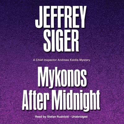 Mykonos after Midnight: A Chief Inspector Andreas Kaldis Mystery Audiobook, by Jeffrey Siger