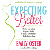 Expecting Better: Why the Conventional Pregnancy Wisdom Is Wrong—And What You Really Need to Know, by Emily Oster