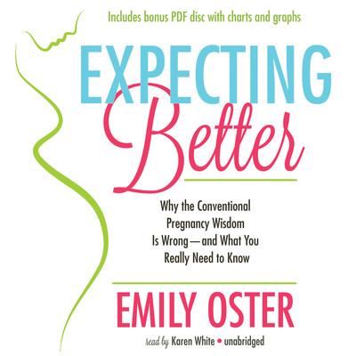 Expecting Better: Why the Conventional Pregnancy Wisdom Is Wrong—And What You Really Need to Know Audiobook, by Emily Oster