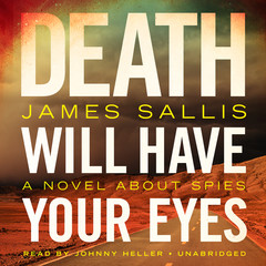 Death Will Have Your Eyes: A Novel about Spies Audiobook, by James Sallis