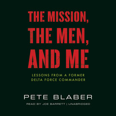 The Mission, the Men, and Me: Lessons from a Former Delta Force Commander Audiobook, by Pete Blaber
