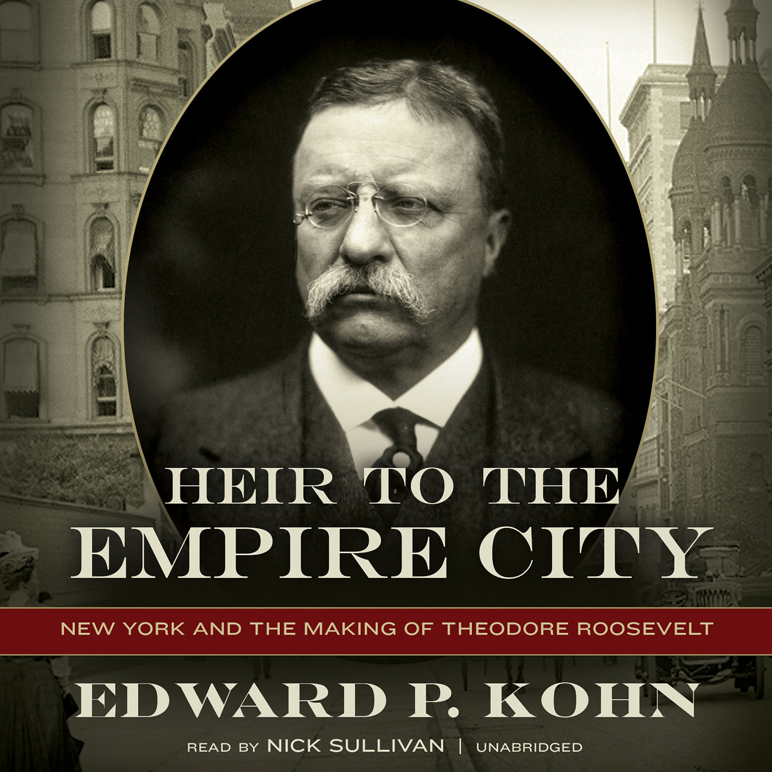 Printable Heir to the Empire City: New York and the Making of Theodore Roosevelt Audiobook Cover Art