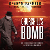 Churchill's Bomb: How the United States Overtook Britain in the First Nuclear Arms Race Audiobook, by Graham Farmelo